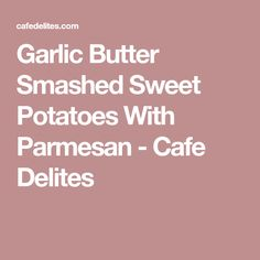Garlic Butter Smashed Sweet Potatoes With Parmesan - Cafe Delites