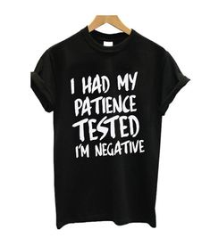 I Had my Patience Tested T Shirt - Funny Shirt Sayings - Ideas of Funny Shirt Sayings - I Had my Patience Tested T Shirt Sarcastic Shirts, Funny Shirt Sayings, T Shirts With Sayings, Funny Shirts, Funny Quotes, Tee Shirts, T Shirt Quotes, Quote Shirts, Nurse Quotes