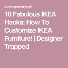 10 Fabulous IKEA Hacks: How To Customize IKEA Furniture! | Designer Trapped