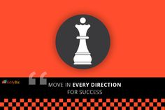 Move in every direction for success.
