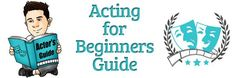 Acting for Beginners Guide is a free online book that will help actors to begin the pursuit of a successful acting career.