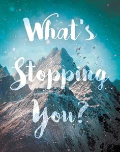 What's stopping you? thedailyquotes.com