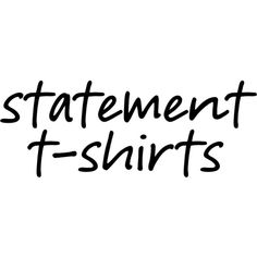 Statement T-Shirts text ❤ liked on Polyvore featuring text, words, filler, phrase, quotes and saying