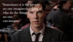 Love this quote from Alan Turin (Benedict cumberbatch) in The Imitation Game