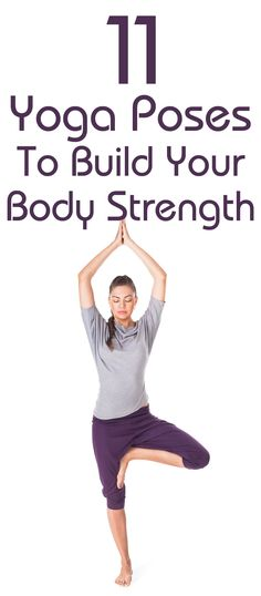 11 Effective Yoga Poses To Build Your Body Strength
