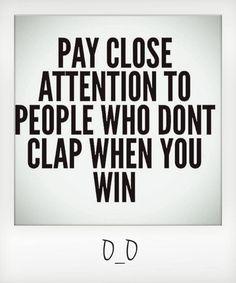 & those who clap loudest. :/