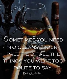 Sometimes you need to cleanse your palette of all the things you were too polite… Pipes And Cigars, Cigars And Whiskey, Whisky, Bourbon Quotes, Whiskey Quotes, Cigar Quotes, Cigars And Women, Gentleman Rules, Alcohol Humor