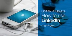 Listen and learn - How to use LinkedIn