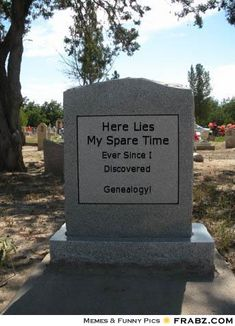 Genealogy Research is not just a hobby.  It's an obsession!