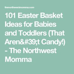 101 Easter Basket Ideas for Babies and Toddlers (That Aren't Candy!) - The Northwest Momma