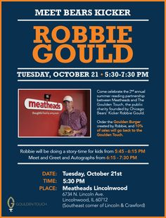 Come meet Chicago Bears Kicker Robbie Gould at Meatheads in Lincolnwood on October 21st! Robbie will be hosting a story time for kids, and then hosting a meet and greet and signing autographs in conjunction with his public charity The Goulden Touch. Free Event! https://www.facebook.com/events/584515644987402/