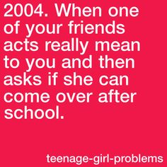 Teenage-girl-problems When one of your friends acts really mean to you and then asks if she can come over after school. Teenager Posts Parents, Teenager Post Tumblr, Teenager Posts Crushes, Teenager Quotes, Boy Quotes, Teenage Girl Problems, Girl Problems Funny, Inspirational Quotes For Girls, Daily Inspiration Quotes