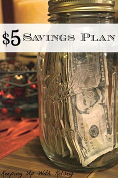 $5 Savings Plan: Whenever a $5 bill comes into your possession save it and put it away. Once or twice a year cash it in to a savings account. New plan for money