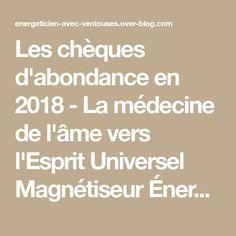 Les chèques d'abondance en 2018 - La médecine de l'âme vers l'Esprit Universel Magnétiseur Énergéticien Ventouses énergétiques, enseignant / formateur spirituel