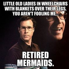 Retired mermaids!!! I was laughing so hard!!