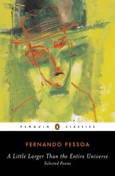 Pessoa, Fernando and Richard Zenith. A Little Larger Than the Entire Universe: Selected Poems. New York, NY: Penguin Books, 2006.