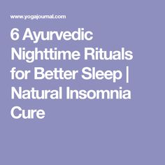 6 Ayurvedic Nighttime Rituals for Better Sleep | Natural Insomnia Cure
