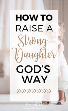 How To Raise A Strong Daughter Gods Way