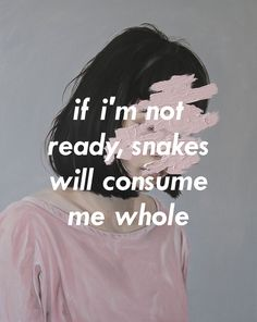 Snakes by Bastille lyrics. If I'm not ready, snakes will consume me whole.