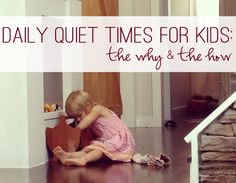 Daily Quiet Times for Kids: The Why & How - this looks helpful for figuring out how to get the kids to give us a chance to nap in the afternoon
