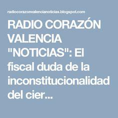 """RADIO CORAZÓN VALENCIA  """"NOTICIAS"""": El fiscal duda de la inconstitucionalidad del cier..."""