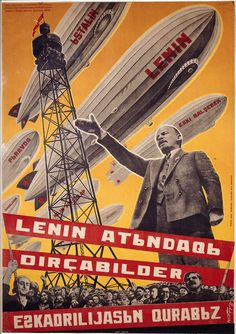 """""""We Are Building a Fleet of Airships in the Name of Lenin"""" reads a 1931 poster by Georgii Kibardin with old-style Azeri text."""