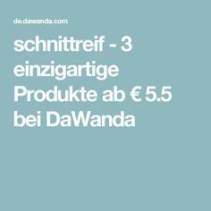 schnittreif - 3 einzigartige Produkte ab € 5.5 bei DaWanda