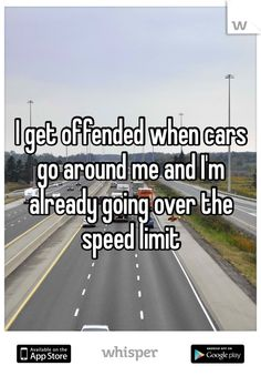 I get offended when cars go around me and I'm already going over the speed limit