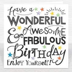 Have a Wonderful, Awesome & Fabulous Birthday Card Happy Birthday Card Messages, Happy Birthday Qoutes, Funny Happy Birthday Images, Birthday Wishes And Images, Birthday Wishes For Friend, Birthday Blessings, Birthday Wishes Quotes, Happy Birthday Greetings, Awesome Birthday Wishes