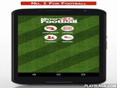 Mirror Football  Android App - playslack.com ,  The brilliant and completely FREE Mirror Football app has been updated for the 2013/2014 season! All the footy info you need is now a finger swipe away and has never been quicker or easier to use. Packed with even more up to the minute LIVE scores and commentary, breaking news and transfers, videos, pics & in-depth analysis this is a MUST have for all football fans. The new and redesigned match centre powered by Opta gives you live match…