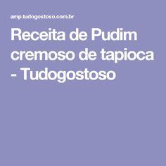 Receita de Pudim cremoso de tapioca - Tudogostoso