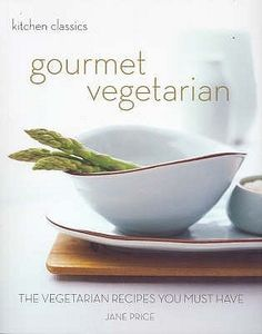 Kitchen Classics: Gourmet Vegetarian: The Vegetarian Recipes You Must Have