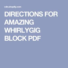 DIRECTIONS FOR AMAZING WHIRLYGIG BLOCK PDF