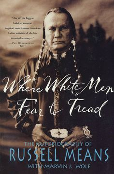 Where White Men Fear to Tread: The Autobiography of Russell Means - Russell Means; Marvin J Wolf