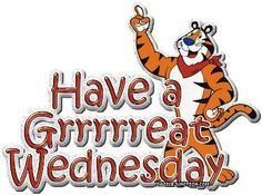 Have a grrrrrrreat wednesday quotes gif wednesday tony the tiger wednesday quotes happy wednesday cute wednesday quotes Happy Wednesday Pictures, Wednesday Morning Quotes, Wednesday Hump Day, Wednesday Greetings, Blessed Wednesday, Wednesday Humor, Wacky Wednesday, Wednesday Motivation, Morning Humor Quotes