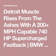 Detroit Muscle Rises From The Ashes With A 200+ MPH Capable 740 HP Supercharged Fastback | BMW M-Blog