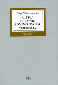Derecho administrativo. Parte general / Miguel Sánchez Morón. - Madrid : Tecnos, 2013. - 9ª ed
