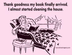 Thank goodness my book finally arrived I almost started cleaning the house!