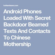 Android Phones Loaded With Secret Backdoor Beamed Texts And Contacts To Chinese Mothership
