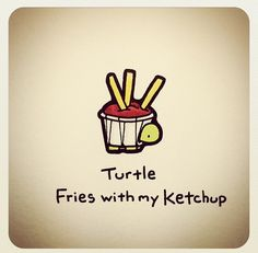 Turtle fries with my ketchup Sweet Turtles, Cute Turtles, Baby Turtles, Cute Turtle Drawings, Easy Drawings, Animal Drawings, Tiny Turtle, Turtle Love, Tortoise Drawing