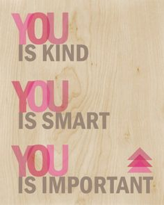 """You is Kind, You is Smart, You is Important"" is a memorable line from the movie The Help. I can't help but think this message needs to spread to Amazing Quotes, Great Quotes, Quotes To Live By, Inspirational Quotes, Uplifting Quotes, Motivational Quotes, The Words, Cool Words, Movie Quotes"