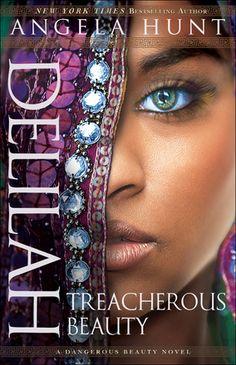 Delilah Treacherous Beauty by: Angela Hunt, June 2016