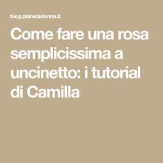 Come fare una rosa semplicissima a uncinetto: i tutorial di Camilla Tutorial, Camilla, Pink