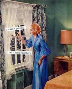 you call it peeping. I call it being neighborly - Anne Taintor Retro Humor, Vintage Humor, Funny Vintage, Retro Funny, Archie Comics, Retro Quotes, Caption Contest, Retro Housewife, Anne Taintor