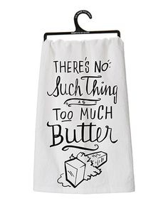 Another great find on #zulily! White 'Too Much Butter' Dish Towel #zulilyfinds