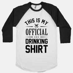 My Official Drinking Shirt NEEDS TO SAY THIS IS MY OFFICIAL DRUNK SHIRT LOL! JK