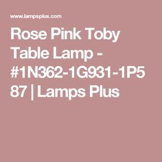 Rose Pink Toby Table Lamp - #1N362-1G931-1P587 | Lamps Plus