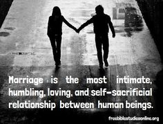 Marriage is the most intimate, humbling, loving, and self-sacrificial relationship