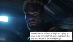 Thor is me staying alive out of pure spite to kill Thanos.