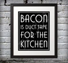 Bacon is Duct Tape for the Kitchen, Kitchen Sign, Kitchen Print, Bacon Sign, Kitchen Print - 8x10. $12.00, via Etsy.